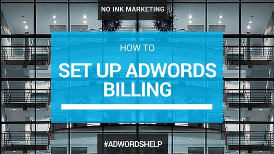 How to set up Google Adwords Billing